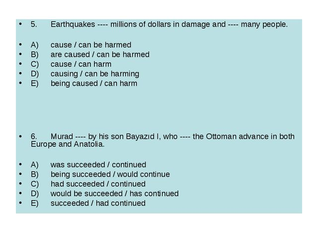 5.	Earthquakes ---- millions of dollars in damage and ---- many people. A)	ca...