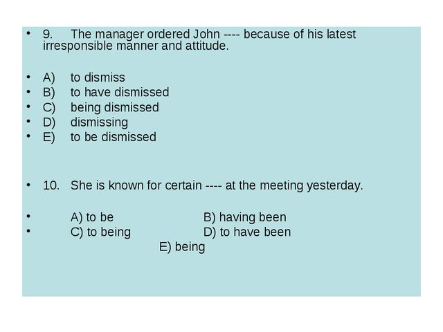 9.	The manager ordered John ---- because of his latest irresponsible manner a...