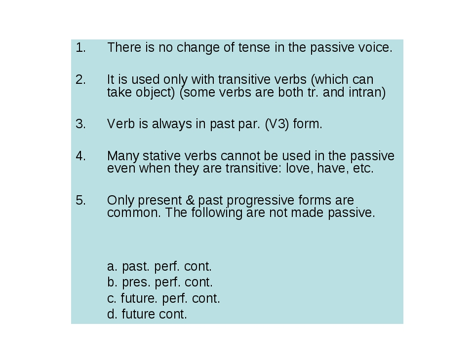 There is no change of tense in the passive voice. It is used only with transi...