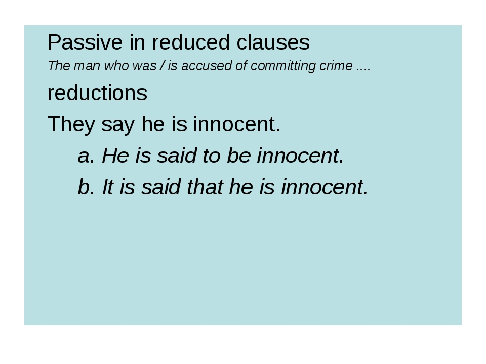 Passive in reduced clauses 	The man who was / is accused of committing crime...