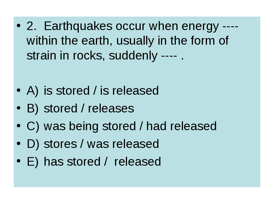 2.	Earthquakes occur when energy ---- within the earth, usually in the form o...