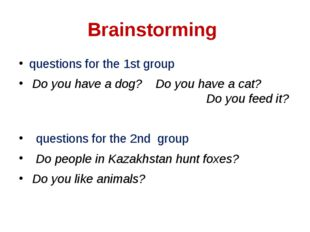 Brainstorming questions for the 1st group Do you have a dog? Do you have a ca