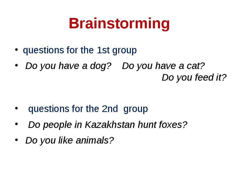 Brainstorming questions for the 1st group Do you have a dog? Do you have a ca...