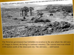 The Peruvian government has forbidden excavation in the area where the old t