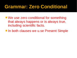 Grammar: Zero Conditional We use zero conditional for something that always h