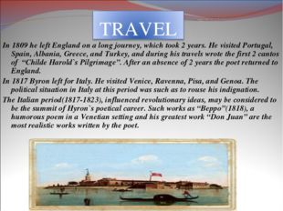 In 1809 he left England on a long journey, which took 2 years. He visited Por