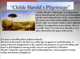 """""""Childe Harold`s Pilgrimage"""" is a huge poem. Byron himself speaks of it as th"""