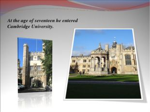 At the age of seventeen he entered Cambridge University.