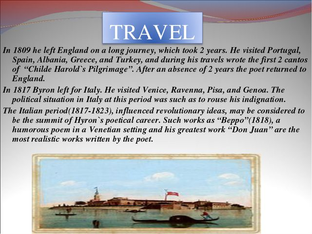 In 1809 he left England on a long journey, which took 2 years. He visited Por...