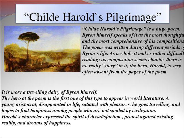 """""""Childe Harold`s Pilgrimage"""" is a huge poem. Byron himself speaks of it as th..."""