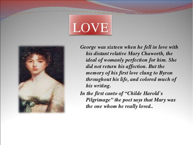 George was sixteen when he fell in love with his distant relative Mary Chawor...