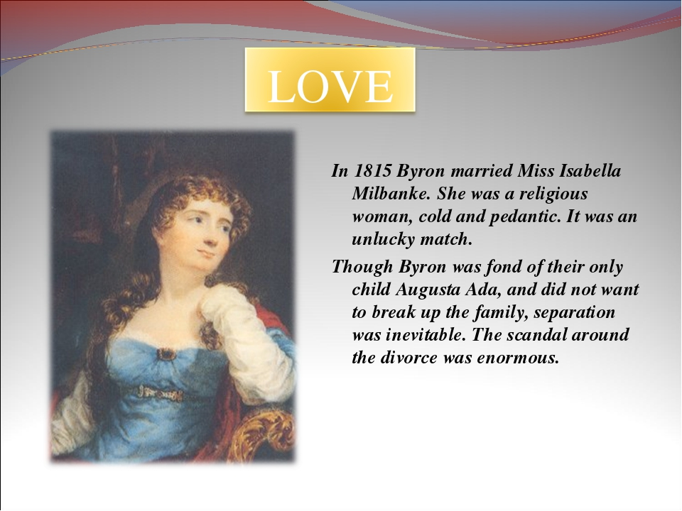In 1815 Byron married Miss Isabella Milbanke. She was a religious woman, cold...
