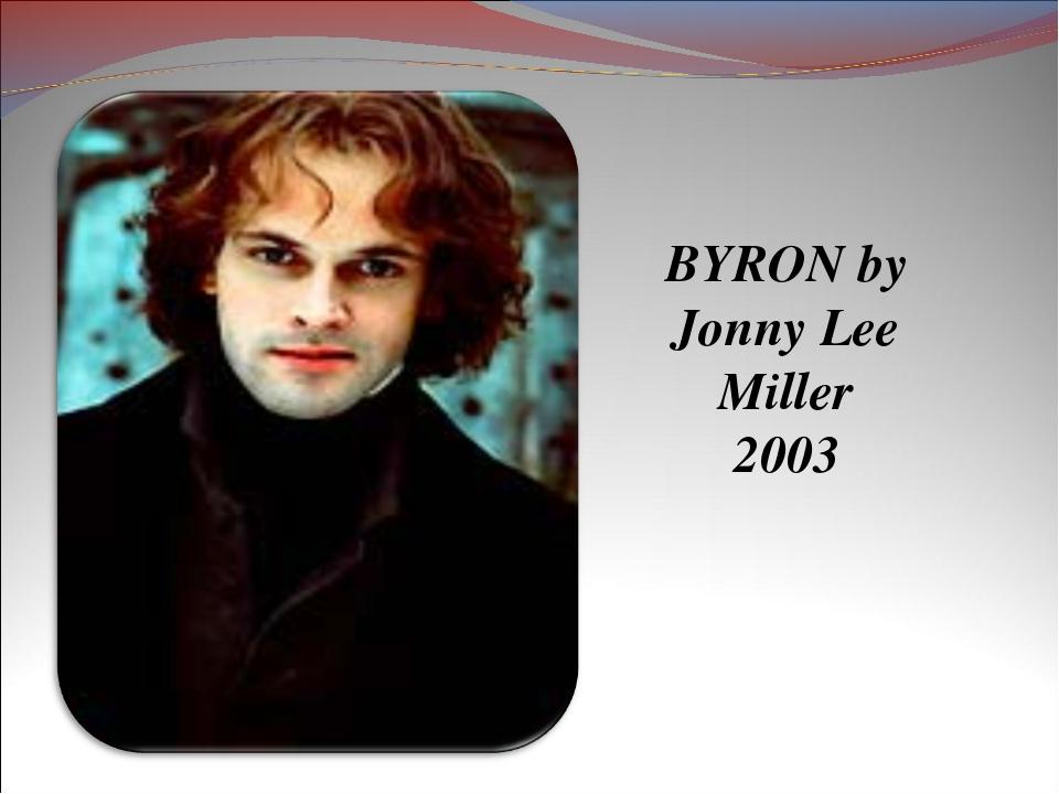 BYRON by Jonny Lee Miller 2003