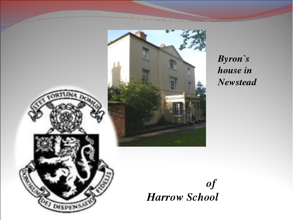 of Harrow School Byron`s house in Newstead