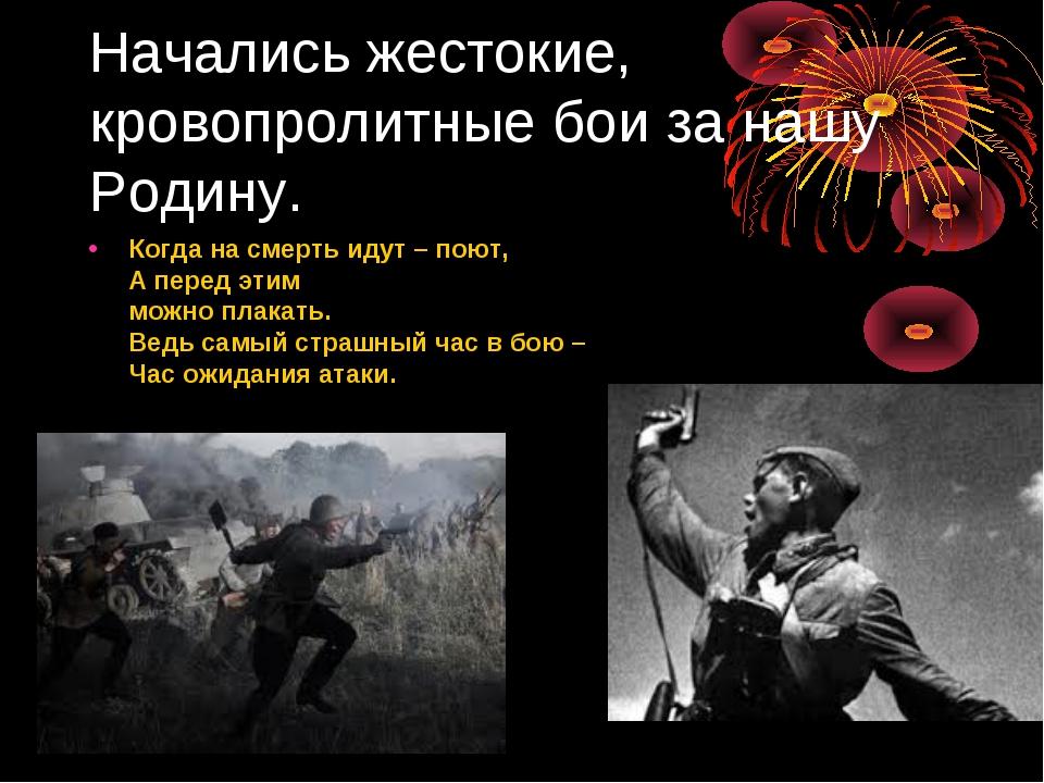 Начались жестокие, кровопролитные бои за нашу Родину. Когда на смерть идут –...