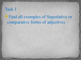 Find all examples of Superlative or comparative forms of adjectives Task 1