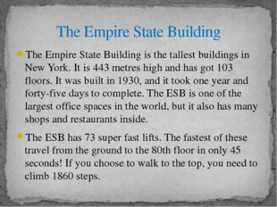 The Empire State Building is the tallest buildings in New York. It is 443 met
