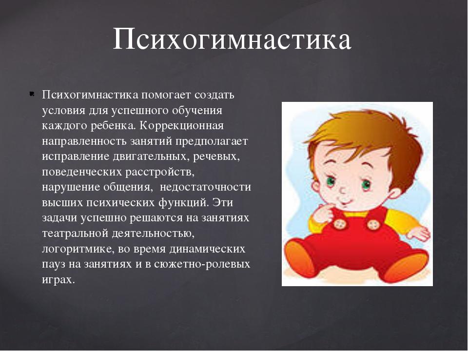 Психогимнастика Психогимнастика помогает создать условия для успешного обучен...