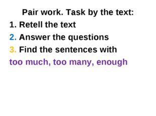 Pair work. Task by the text: 1. Retell the text 2. Answer the questions 3. Fi