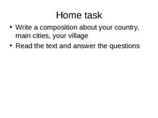 Home task Write a composition about your country, main cities, your village R