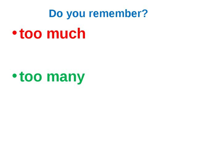 Do you remember? too much too many