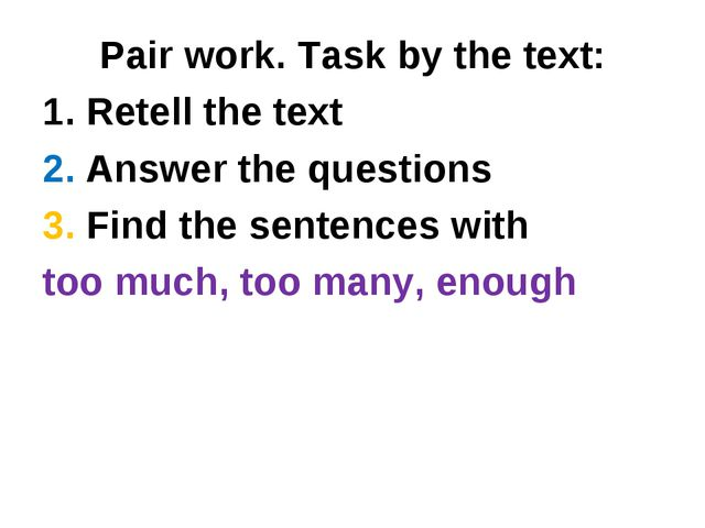 Pair work. Task by the text: 1. Retell the text 2. Answer the questions 3. Fi...