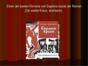"""Einen der besten Romane von Seghers wurde der Roman """"Der siebte Kreuz"""" anerka"""