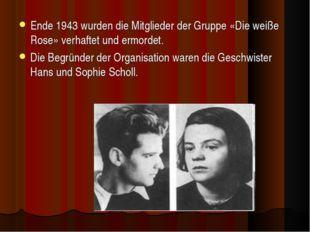 Ende 1943 wurden die Mitglieder der Gruppe «Die weiße Rose» verhaftet und erm