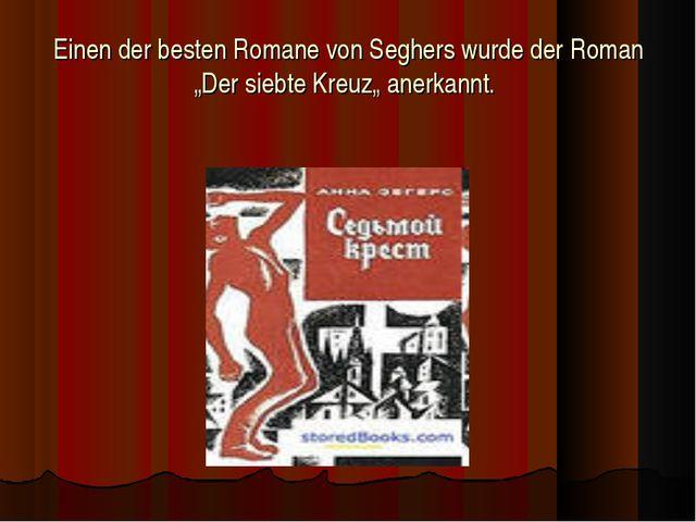 """Einen der besten Romane von Seghers wurde der Roman """"Der siebte Kreuz"""" anerka..."""