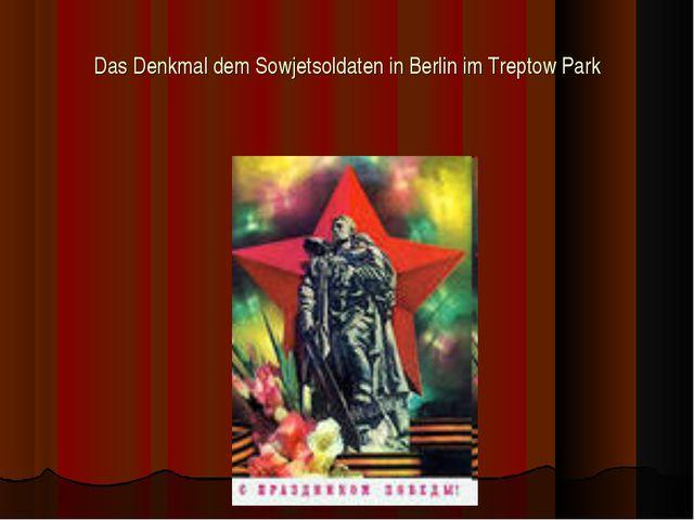 Das Denkmal dem Sowjetsoldaten in Berlin im Treptow Park