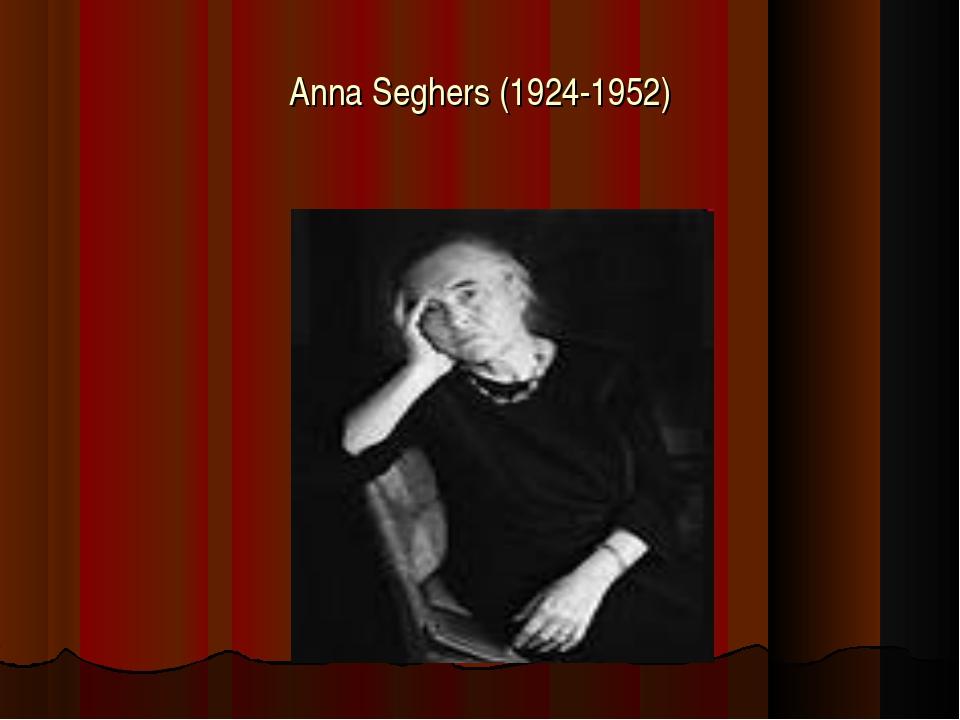 Anna Seghers (1924-1952)