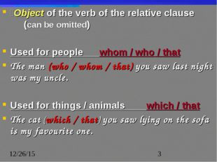 Object of the verb of the relative clause 		(can be omitted) Used for people
