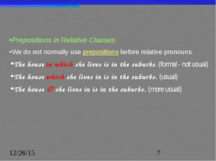 Prepositions in Relative Clauses We do not normally use prepositions before r