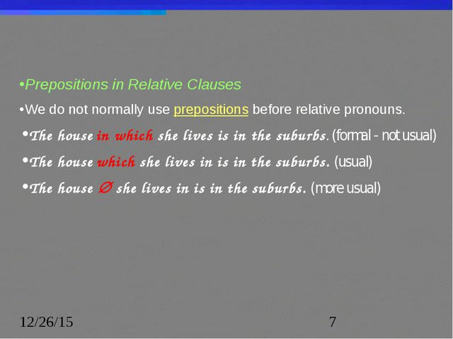 Prepositions in Relative Clauses We do not normally use prepositions before r...
