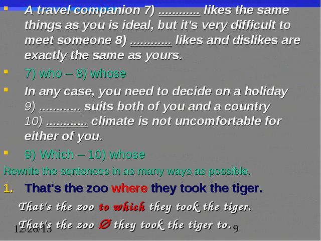 A travel companion 7) ............ likes the same things as you is ideal, but...