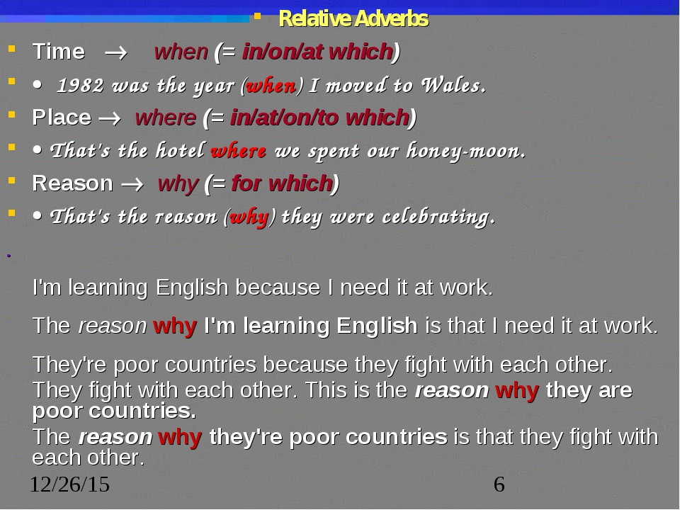 Relative Adverbs Time  when (= in/on/at which) ·  1982 was the year (when) I...