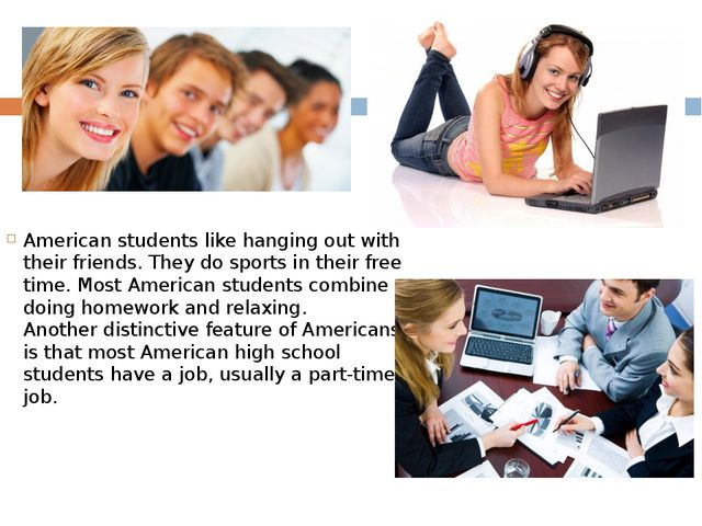 American students like hanging out with their friends. They do sports in thei...