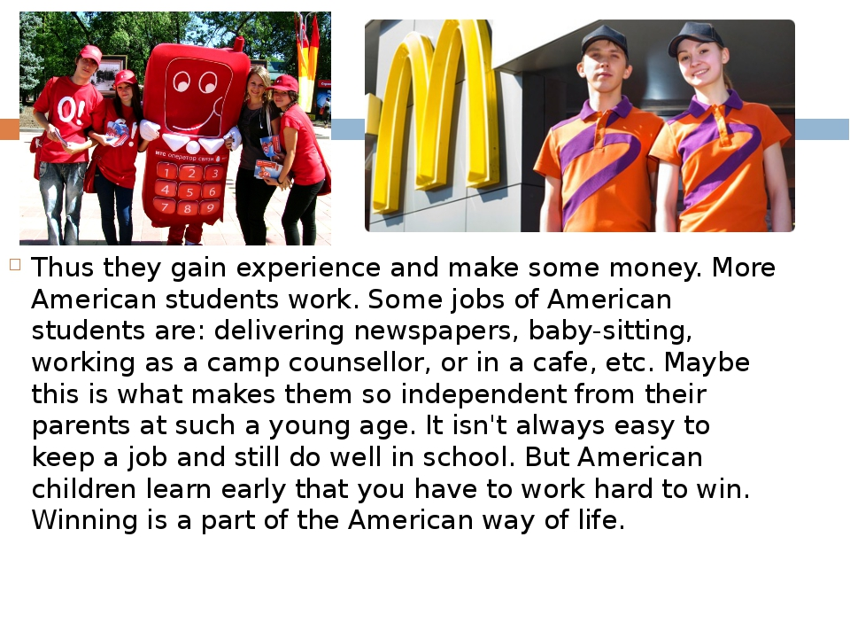 Thus they gain experience and make some money. More American students work. S...