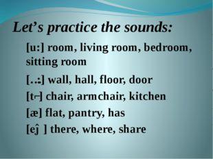 Let's practice the sounds: [u:] room, living room, bedroom, sitting room [ɔ:]