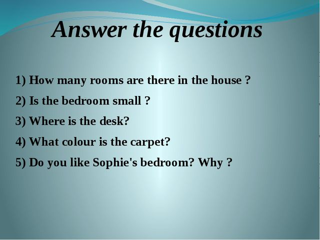 Answer the questions 1) How many rooms are there in the house ? 2) Is the bed...