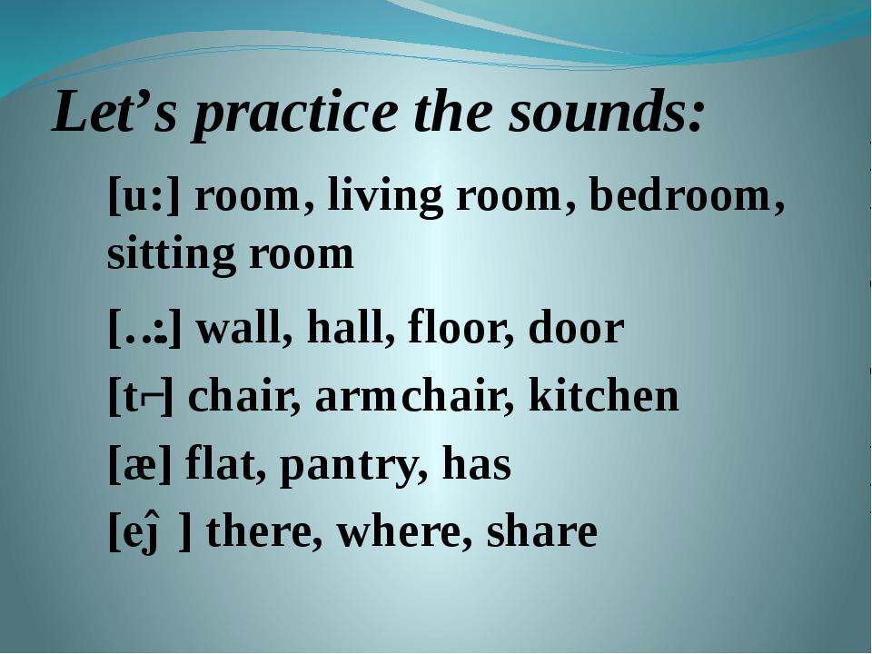 Let's practice the sounds: [u:] room, living room, bedroom, sitting room [ɔ:]...