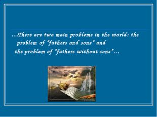 "...There are two main problems in the world: the problem of ""fathers and sons"