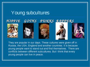 Young subcultures HIPPIE GOTHS PUNKS RAPPERS EMO They are popular in our day