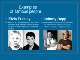 Examples of famous people Elvis Presley He was born in a very poor family, b