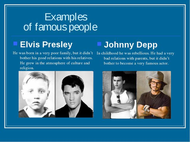 Examples of famous people Elvis Presley He was born in a very poor family, b...