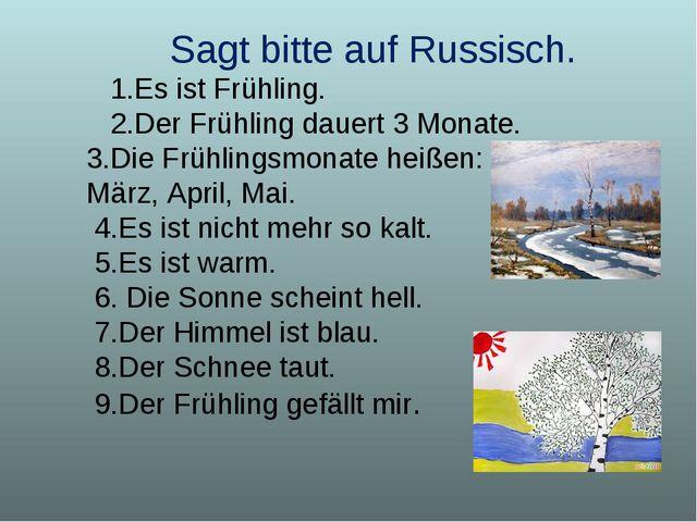 Sagt bitte auf Russisch. 1.Es ist Frühling. 2.Der Frühling dauert 3 Monate. 3...