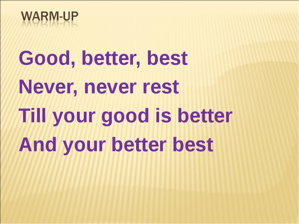 Good, better, best Never, never rest Till your good is better And your better...