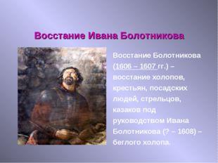 Восстание Ивана Болотникова Восстание Болотникова (1606 – 1607 гг.) – восстан
