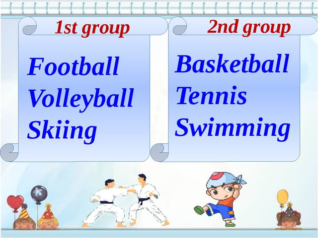 1st group 2nd group Football Volleyball Skiing Basketball Tennis Swimming