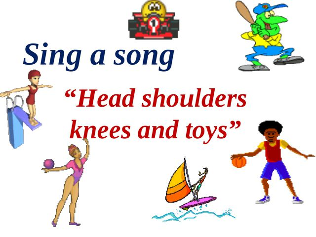 """Head shoulders knees and toys"" Sing a song"